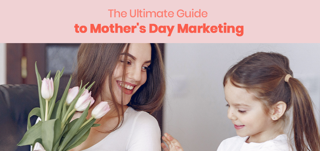 864-the-ultimate-guide-to-mothers-day-marketing